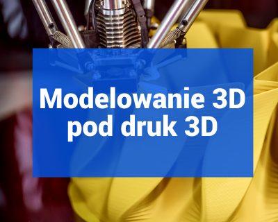 Modelowanie 3D pod druk 3D